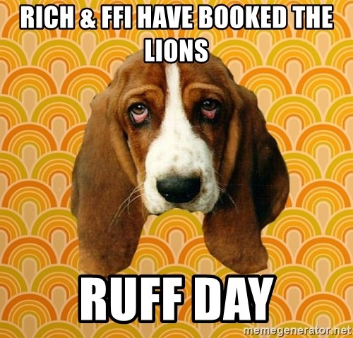 SAD DOG - RICH & FFI HAVE BOOKED THE LIONS RUFF DAY