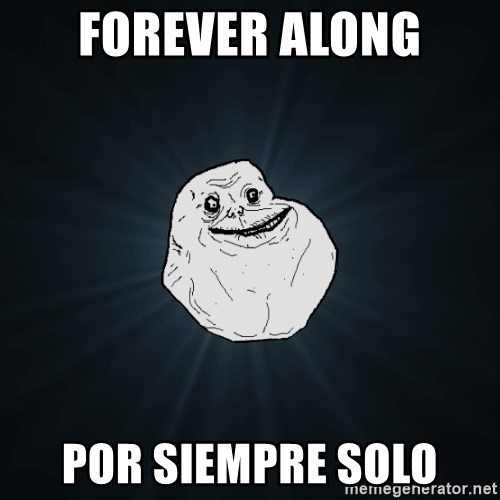 Forever Alone - fOREVER ALONG POR SIEMPRE SOLO