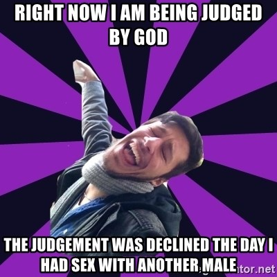 Overtly Homosexual Dan - right now i am being judged by god the judgement was declined the day i had sex with another male