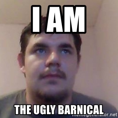 Ash the brit - I AM  THE UGLY BARNICAL