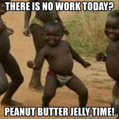 Black Kid - There is no work today?  peanut butter jelly time!