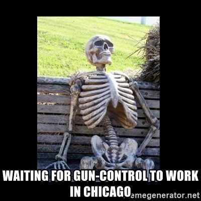 Still Waiting -  WAITING FOR gun-control to work in chicago