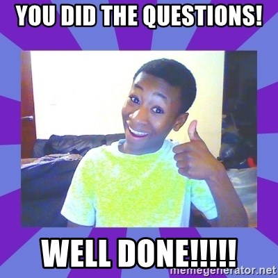 Well Done! - you did the questions! well done!!!!!