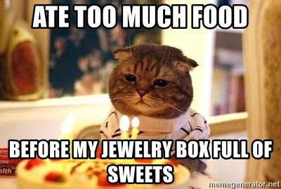 Ate Too Much Food Before My Jewelry Box Full Of Sweets Birthday