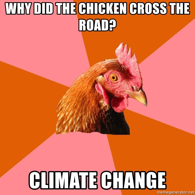Anti Joke Chicken - Why did the chicken cross the road? climate change