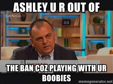 vargaistvan - ASHLEY U R OUT OF THE BAN COZ PLAYING WITH UR BOOBIES