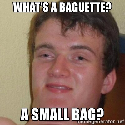 really high guy - What's a Baguette? A small bag?