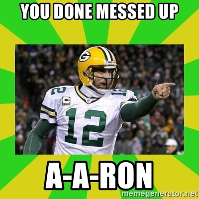 you done fucked up a aron