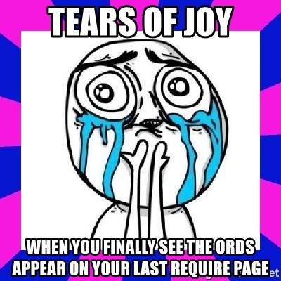 tears of joy dude - Tears of Joy When you finally see the ords appear on your last require page