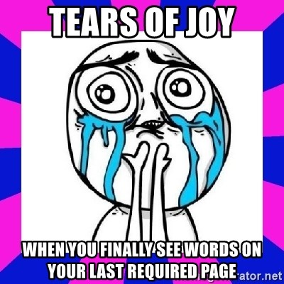 tears of joy dude - tears of joy when you finally see words on your last required page