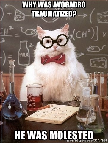 Chemistry Cat - Why was Avogadro traumatized? He was mOlested