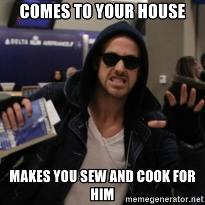 Manarchist Ryan Gosling - Comes to your house Makes you sew and cook for him