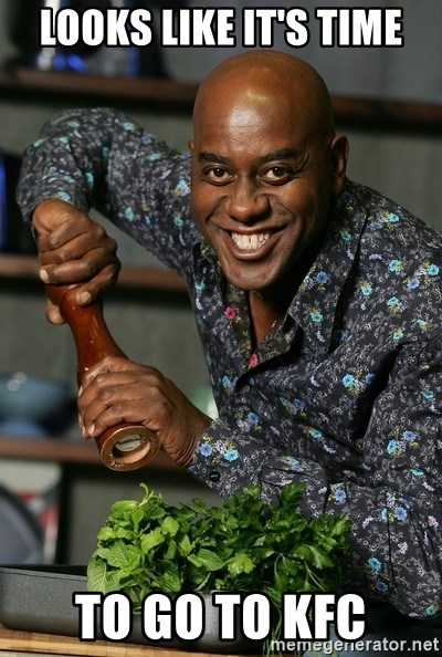 Ainsley Chef - looks like it's time to go to kfc