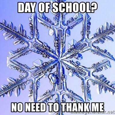 Special Snowflake meme - Day of school? no need to thank me