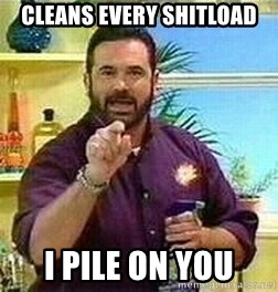 Badass Billy Mays - CLEANS EVERY SHITLOAD I PILE ON YOU