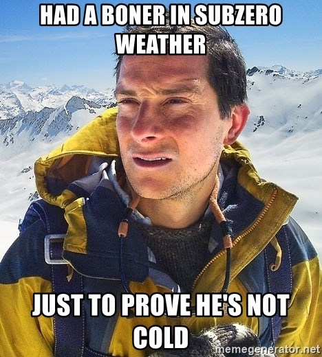 Bear Grylls - Had a boner in subzero weather just to prove he's not cold