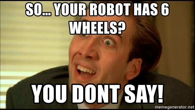 You Don't Say Nicholas Cage - So... Your robot has 6 wheels? You dont say!