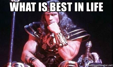 Conan the Barbarian - What is Best in Life