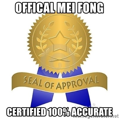 official seal of approval - oFFICAL mEI fONG CERTIFIED 100% ACCURATE
