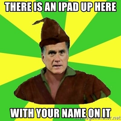 RomneyHood - There is an IPAD up here with your name on it