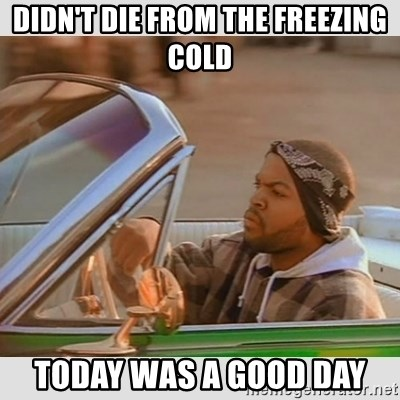 Ice Cube Good Day - Didn't die from the freezing cold Today was a good day