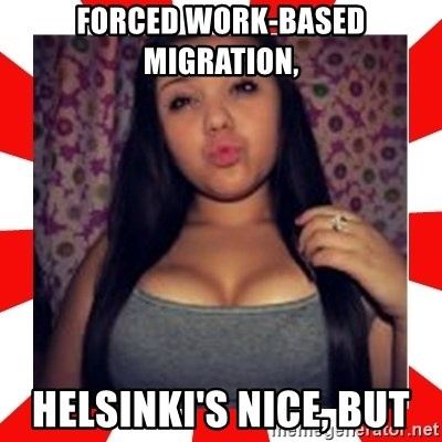 Giovanna Plowman - Forced work-based migration,  Helsinki's nice, but