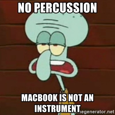 no patrick mayonnaise is not an instrument - No Percussion Macbook is not an Instrument
