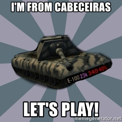 TERRIBLE E-100 DRIVER - I'm from Cabeceiras Let's play!