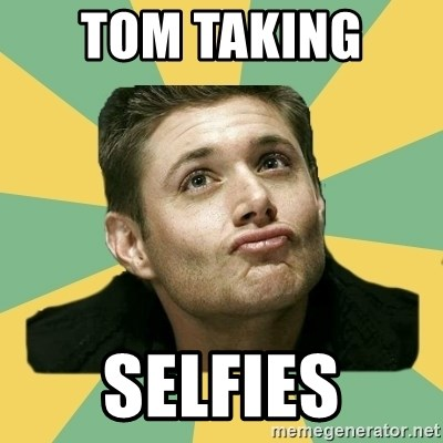 It's typical Dean Winchester  - TOM TAKING  SELFIES