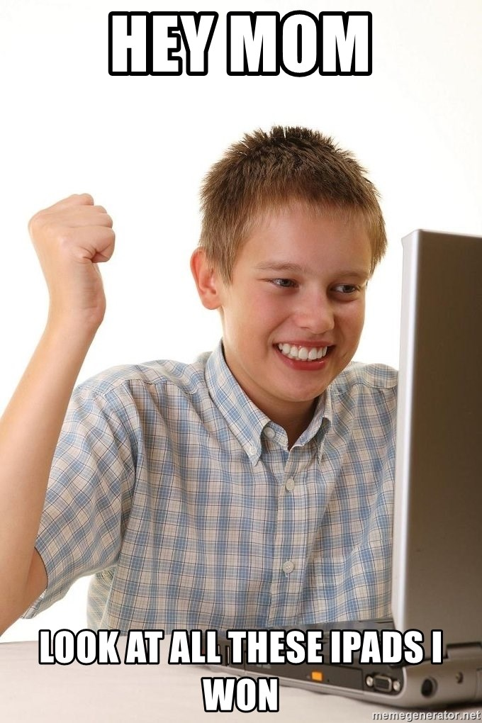 First Day on the internet kid - hey mom look at all these ipads i won