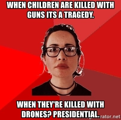 Liberal Douche Garofalo - when children are killed with guns its a tragedy. when they're killed with drones? presidential.