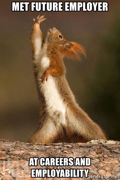dramatic squirrel - met future employer at careers and employability