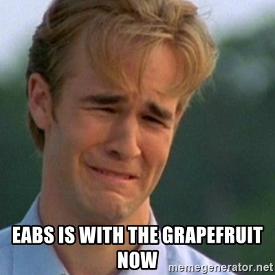 Crying Dawson -  EABS IS WITH THE GRAPEFRUIT NOW