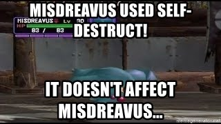 MISDREAVUS - Misdreavus used self-destruct! It doesn't affect misdreavus...