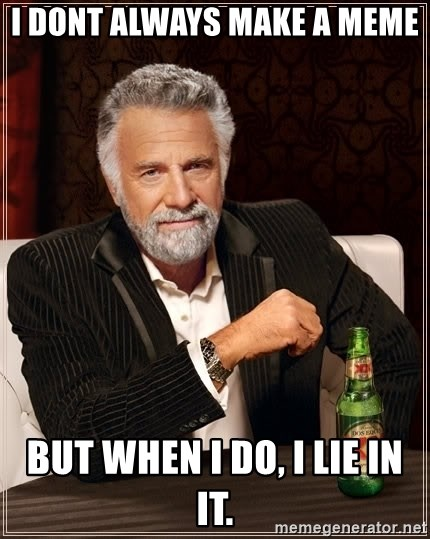 The Most Interesting Man In The World - i dont always make a meme but when i do, i lie in it.