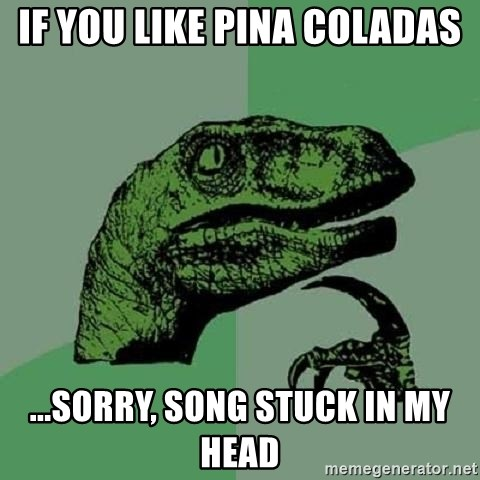 Philosoraptor - if you like pina coladas ...sorry, song stuck in my head