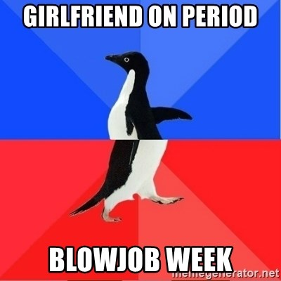 Socially Awkward to Awesome Penguin - Girlfriend on period blowjob week