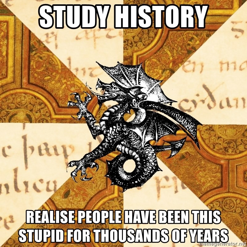 History Major Heraldic Beast - Study History Realise people have been this stupid for thousands of years