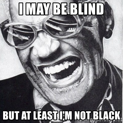 ray charles - I may be blind but at least i'm not black