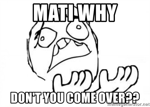 WHY SUFFERING GUY - MATI WHY DON'T YOU COME OVER??
