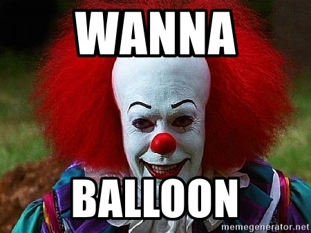 Pennywise the Clown - WANNA  BALLOON