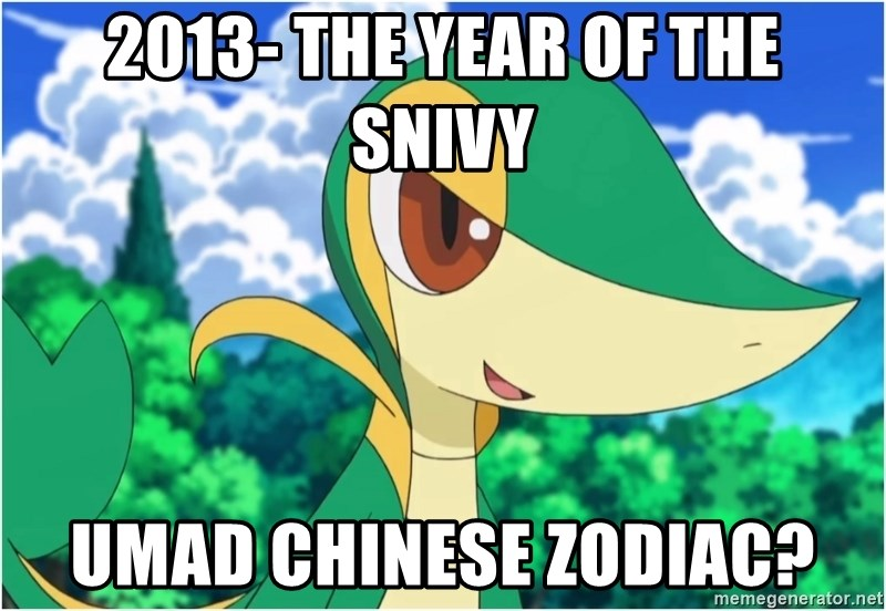 Snivy - 2013- The year of the snivy umad chinese zodiac?