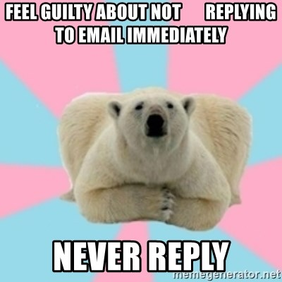 Perfection Polar Bear - feel guilty about not       replying to email immediately never reply