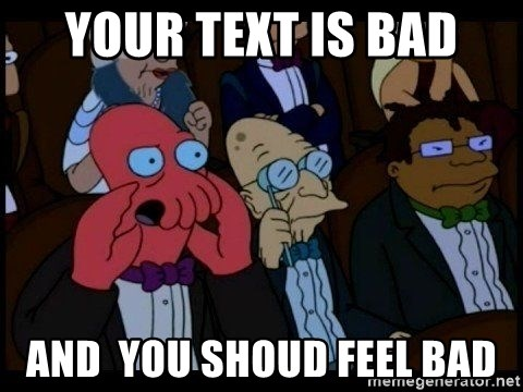Zoidberg - Your text is bad and  you shoud feel bad