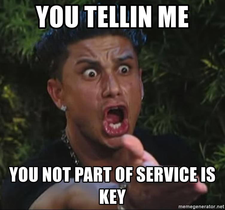 Flippinpauly - You tellin me you not part of service is key