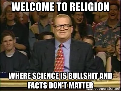 DrewCarey - Welcome to religion Where science is bullshit and facts don't matter