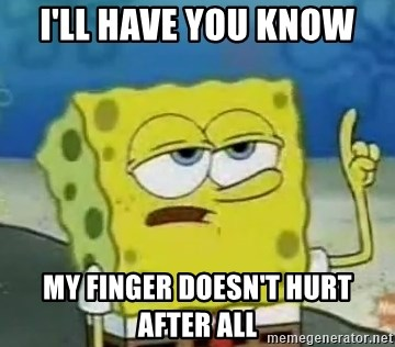 Tough Spongebob - i'll have you know my finger doesn't hurt after all