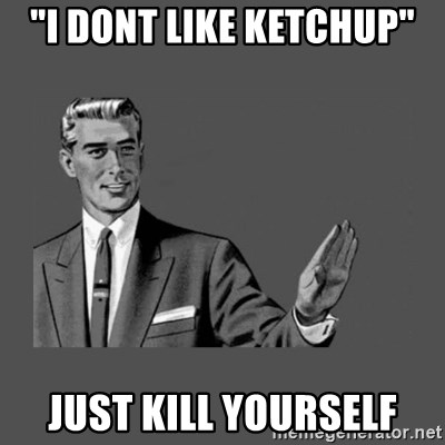 "Grammar Guy - ""I DONT LIKE ketchup"" Just kill yourself"