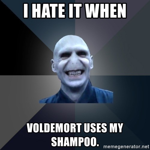 crazy villain - I HATE IT WHEN VOLDEMORT USES MY SHAMPOO.