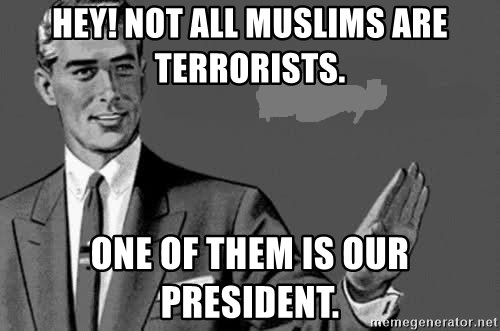 Correction Man  - HEY! NOT ALL MUSLIMS ARE TERRORISTS. ONE OF THEM IS OUR PRESIDENT.